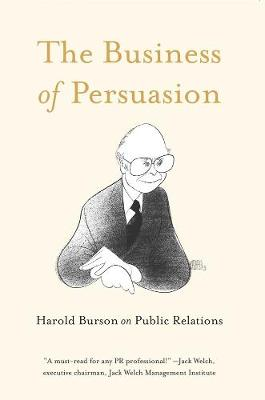 The Business Of Persuasion: Harold Burson on Public Relations (Hardback)
