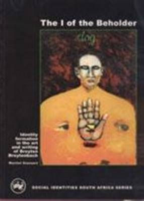 I of the Beholder: Identity Formation in the Art and Writing of Breyten Breytenbach (Paperback)