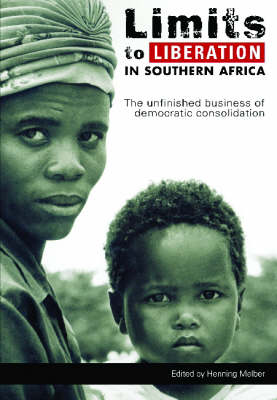Limits to Liberation in Southern Africa: The Unfinished Business of Democratic Consolidation (Paperback)