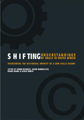 Shifting Understanding of Skills in South Africa: Overcoming the Historical Imprint of a Low Skills Regime (Paperback)