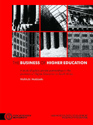 The Business of Higher Education: A Study of Public-Private Partnerships in the Provision of Higher Education in South Africa (Paperback)