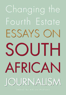 Changing the Fourth Estate: Essays on South African Journalism (Paperback)