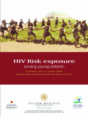 HIV Risk Exposure Among Young Children: A Study of 2-9 Year Olds Served by Public Health Facilities in the Free State, South Africa (Paperback)