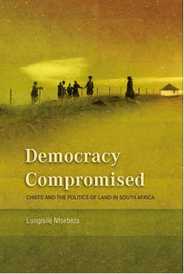 Democracy Compromised: Chiefs and the Politics of the Land in South Africa (Paperback)