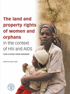 The Land and Property Rights of Women and Orphans in the Context of HIV and AIDS: Case Studies from Zimbabwe (Hardback)
