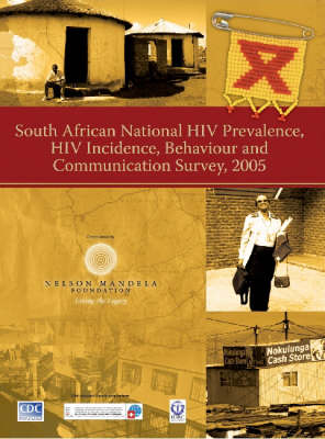 South African National HIV Prevalence, HIV Incidence, Behaviour and Communication Survey, 2005 (Paperback)