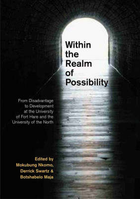 Within the Realm of Possibility: From Disadvantage to Development at the University of Fort Hare and the University of the North (Paperback)