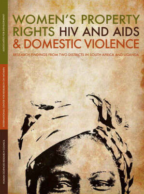 Women's Property Rights, HIV and AIDS and Domestic Violence: Research Findings from Two Districts in South Africa and Uganda (Paperback)