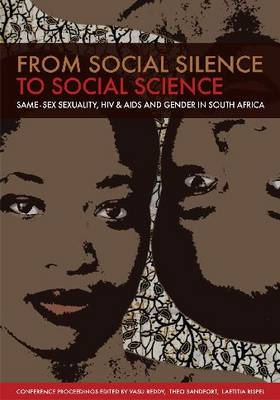 From social silence to social science: Same-sex sexuality, HIV & AIDS and gender in South Africa (Paperback)