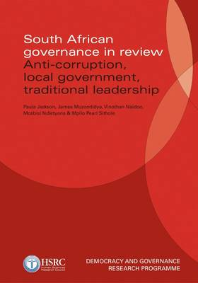 South African governance in review: Anti-corruption, local Government, traditional leadership (Paperback)