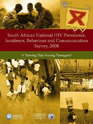 South African National HIV Prevalence, Incidence, Behaviour and Communication Survey, 2008: A Turning Tide Among Teenagers? (Paperback)