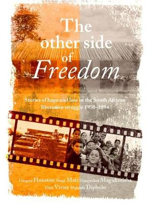 The other side of freedom: Stories of hope and loss in the South African liberation struggle, 1950-1994 (Paperback)