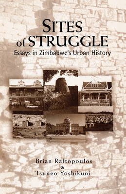 Sites of Struggle: Essays in Zimbabwe's Urban History (Paperback)