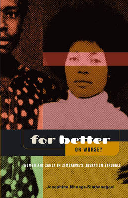 For Better or Worse?: Women and Zanla in Zimbabwe's Liberation Struggle (Paperback)