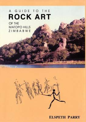 A Guide to the Rock Art of the Matopo Hills, Zimbabwe (Paperback)