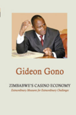 Zimbabwe's Casino Economy. Extraordinary Measures for Extraordinary Challenges (Paperback)