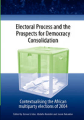 Electoral Process and the Prospects for Democracy Consolidation: Contextualising the African Multiparty Elections of 2004 (Paperback)