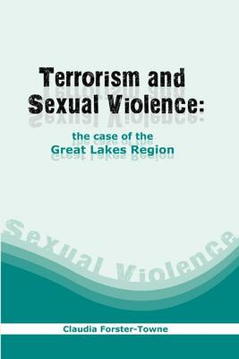 Exploring the Plausibility of Linking Notions of Terrorism and Sexual Violence by Using the Great Lakes Region as a Case Study (Paperback)