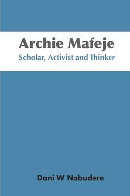 Archie Mafeje: Scholar, Activist and Thinker (Paperback)