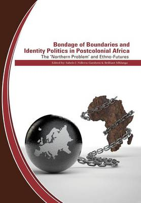 Bondage of Boundaries and Identity Politics in Postcolonial Africa. The 'Northern Problem' and Ethno-Futures (Paperback)
