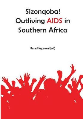 Sizonqoba! Outliving AIDS in Southern Africa (Paperback)