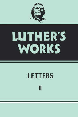 Luther's Works Letters II: Vol 49 (Hardback)