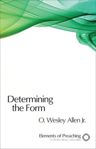 Determining the Form: Structures for Preaching - Elements of Preaching (Paperback)