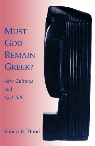 Must God Remain Greek?: Afro-Cultures and God-talk (Paperback)