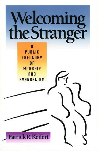 Welcoming the Stranger: Public Theology of Worship and Evangelism (Paperback)