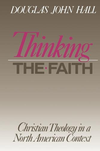Thinking the Faith: Christian Theology in a North American Context (Paperback)