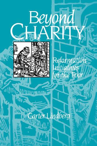 Beyond Charity: Reformation Initiatives for the Poor (Paperback)