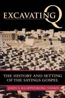 Excavating Q: The History and Setting of the Sayings Gospel (Paperback)