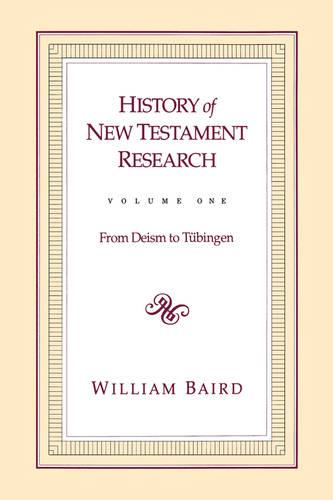 History of New Testament Research: From Deism to Tubingen v. 1 (Paperback)