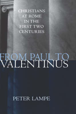 From Paul to Valentinus: Christians at Rome in the Fisrt Two Centuries (Hardback)