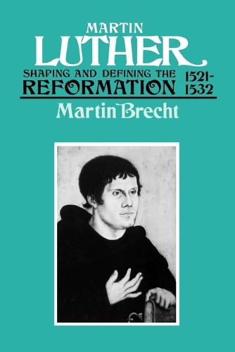 Martin Luther: Shaping and Defining the Reformation, 1521-32 (Paperback)