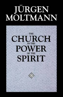 The Church in the Power of the Spirit: A Contribution to Messianic Ecclesiology (Paperback)