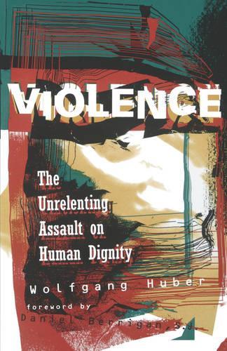 Violence: Unrelenting Assault on Human Dignity (Paperback)