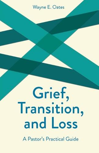 Grief, Transition and Loss: A Pastor's Practical Guide - Creative Pastoral Care & Counseling S. (Paperback)