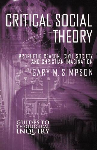 Critical Social Theory: Prophetic Reasons and Christian Imagination (Paperback)