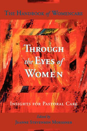 Through the Eyes of Women: Insights for Pastoral Care - The Handbook of Womencare (Paperback)