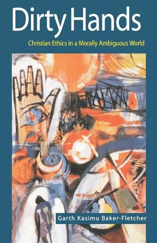 Dirty Hands: Christian Ethics in a Morally Ambiguous World (Paperback)