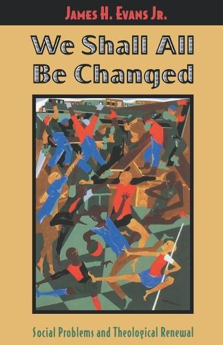 We Shall All be Changed: Social Problems and Theological Renewal (Paperback)