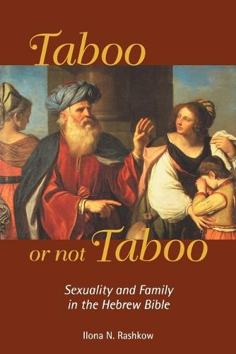 Taboo or Not Taboo: Sexuality and Family in the Hebrew Bible (Paperback)