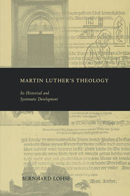 Martin Luther's Theology: Its Historical and Systematic Development (Hardback)