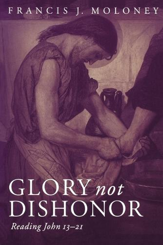 Glory Not Dishonour: Reading John 13-21 (Paperback)