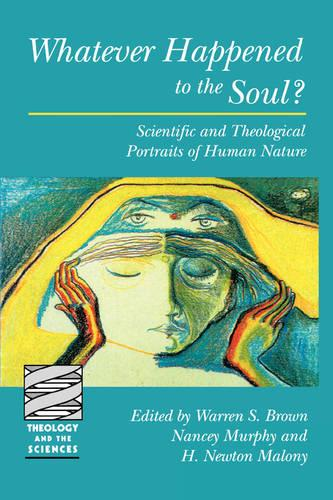 Whatever Happened to the Soul: Scientific and Theological Portraits of Human Nature - Theology & the Sciences S. (Paperback)