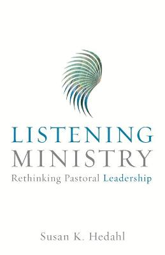 Listening Ministry: Rethinking Pastoral Leadership (Paperback)