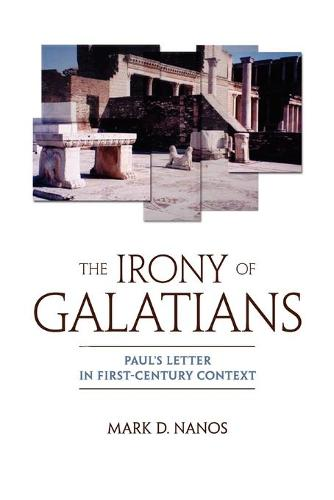 The Irony of Galatians: Paul's Letter in First-Century Context / Mark D. Nanos. (Paperback)