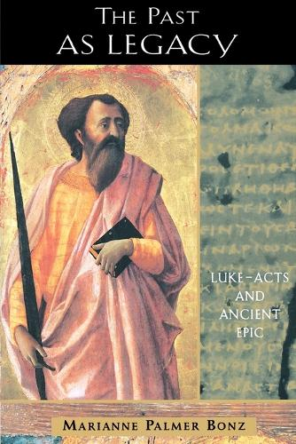 The Past as Legacy: Luke, Acts and Ancient Epic (Paperback)