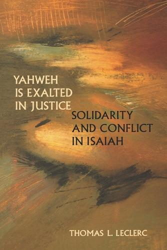 Yahweh is Exalted in Justice: Solidarity and Conflict in Isaiah (Paperback)